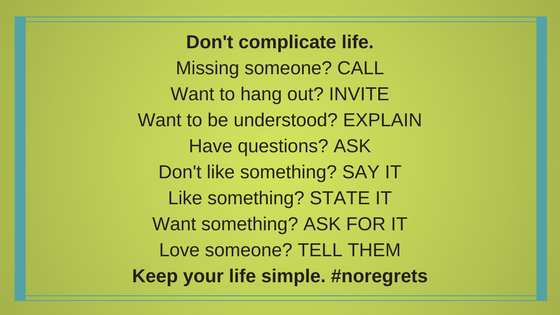 Don't complicate life.Missing someone- CALLWant to hang out- INVITEWant to be understood- EXPLAIN.png